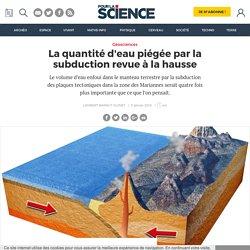 La quantité d'eau piégée par la subduction revue à la hausse
