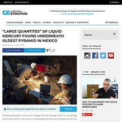 """""""Large Quantites"""" Of Liquid Mercury Found Underneath Oldest Pyramid In Mexico"""