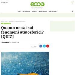 Quanto ne sai sui fenomeni atmosferici? [QUIZ] - Ecoo.it