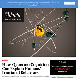 Using Quantum Physics to Explain Human Cognition and Behavior