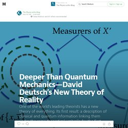 Deeper Than Quantum Mechanics—David Deutsch's New Theory of Reality — The Physics arXiv Blog