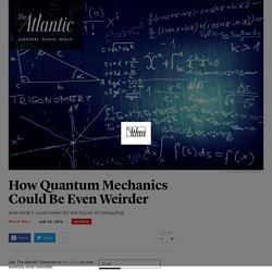 How Quantum Mechanics Could Be Even Weirder