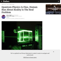 Quantum Physics Is Fine, Human Bias About Reality Is The Real Problem