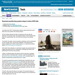 Quantum positioning system steps in when GPS fails - tech - 14 May 2014