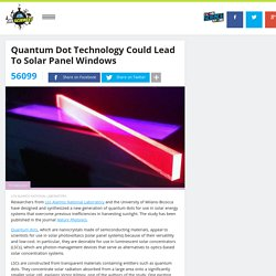Quantum Dot Technology Could Lead To Solar Panel Windows