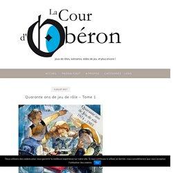 Quarante ans de jeu de rôle – Tome 1 – La Cour d'Obéron