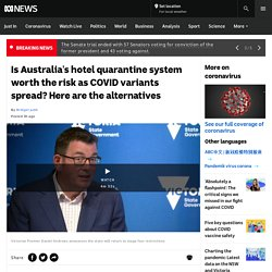 Is Australia's hotel quarantine system worth the risk as COVID variants spread? Here are the alternatives