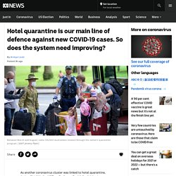 Hotel quarantine is our main line of defence against new COVID-19 cases. So does the system need improving? - ABC News