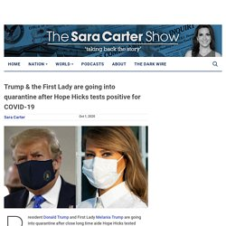 Trump & the First Lady are going into quarantine after Hope Hicks tests positive for COVID-19 - Sara A. Carter : Sara A. Carter
