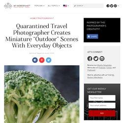 Quarantined Travel Photographer Creates Miniature Indoor Scenes