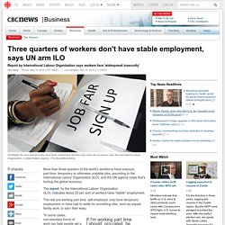 Three quarters of workers don't have stable employment, says UN arm ILO