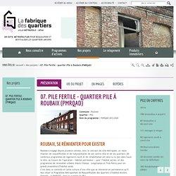 07. Pile Fertile - quartier Pile à Roubaix (PMRQAD) / Nos projets / Accueil - La fabrique des quartiers