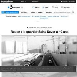Rouen : le quartier Saint-Sever a 40 ans - France 3 Normandie