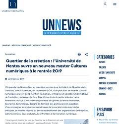 Quartier de la création : l'Université de Nantes ouvre un nouveau master Cultures numériques à la rentrée 2019 - UNNEWS