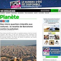 Des micro quartiers interdits aux voitures : la recette de Barcelone contre la pollution