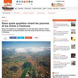 Dans quels quartiers vivent les pauvres et les riches à Toulouse