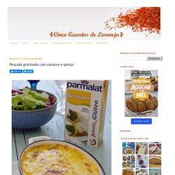 Cinco Quartos de Laranja: Pescada gratinada com cenoura e queijo