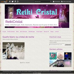 Quartz blanc ou cristal de roche - ReikiCristal