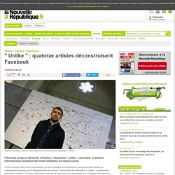 Unlike : quatorze artistes déconstruisent Facebook - 16/02/2016