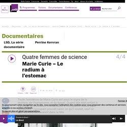 Quatre femmes de science (4/4) : Marie Curie – Le radium à l'estomac