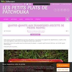 Quatre-quarts aux framboises (recette de Pierre Hermé)