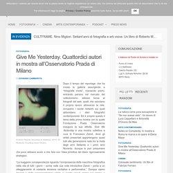 Give Me Yesterday. Quattordici autori in mostra all'Osservatorio Prada di Milano