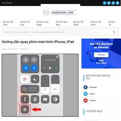 Hướng dẫn quay phim màn hình iPhone, iPad - Nơi Review