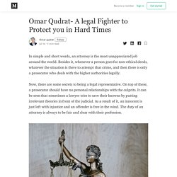 Omar Qudrat- A legal Fighter to Protect you in Hard Times