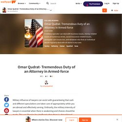 Omar Qudrat- Tremendous Duty of an Attorney in Armed-force