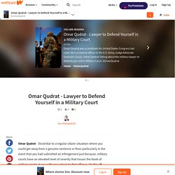 Omar Qudrat - Lawyer to Defend Yourself in a Military Court