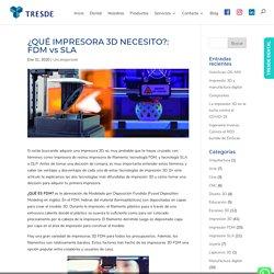 ¿QUÉ IMPRESORA 3D NECESITO?: FDM vs SLA - TRESDE