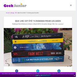 Que lire cet été ? 5 romans pour les ados - geek junior
