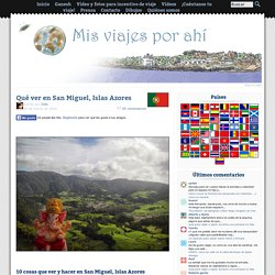 Qué ver en San Miguel, Islas Azores » Mis viajes por ahí