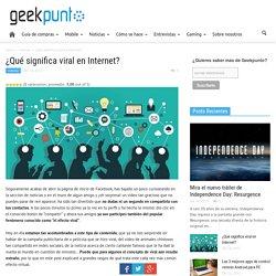 ¿Qué significa viral en Internet?
