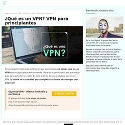 ¿Qué es una VPN? ¡Te lo explico detalladamente!