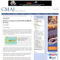CANADIAN MEDICAL ASSOCIATION 28/09/04 Quebec to report on Clostridium difficile in 2005
