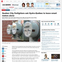 Quebec City firefighters ask Hydro-Québec to leave smart meters alone - Montreal