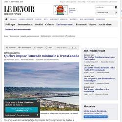 Québec impose l'amende minimale à TransCanada