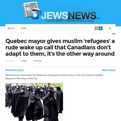 Quebec mayor gives muslim 'refugees' a rude wake up call that Canadians don't adapt to them, it's the other way around