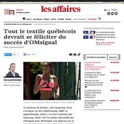 Tout le textile québécois devrait se féliciter du succès d'OMsignal
