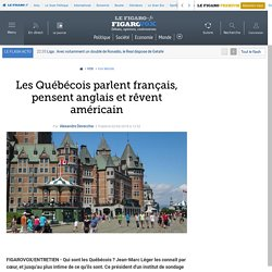 Les Québécois parlent français, pensent anglais et rêvent américain