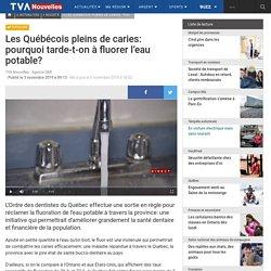 TVANOUVELLES_CA 03/11/19 Les Québécois pleins de caries: pourquoi tarde-t-on à fluorer l'eau potable?