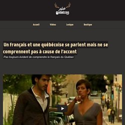 Écoutez ce français et cette québécoise se parler. Drôle, ils ne se comprennent pas à cause de leurs accents !