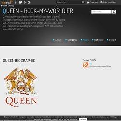 QUEEN BIOGRAPHIE - QUEEN - ROCK-MY-WORLD.FR