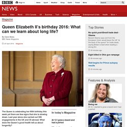 Queen Elizabeth II's birthday 2016: What can we learn about long life?