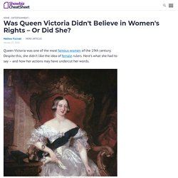 Was Queen Victoria Didn't Believe in Women's Rights - Or Did She?
