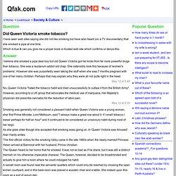 Did Queen Victoria smoke tobacco?_I have seen web sites - Qfak.com