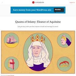 Queens of Infamy: Eleanor ofAquitaine