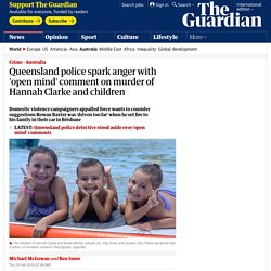 Queensland police spark anger with 'open mind' comment on murder of Hannah Clarke and children