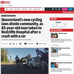 Queensland's new cycling laws divide community, as 83-year-old man taken to Redcliffe Hospital after a crash with a car